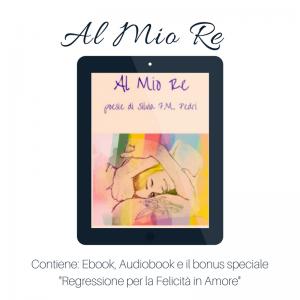 Al Mio Re – Edizione speciale con Ebook, Audiobook e Regressione per la Felicità in Amore
